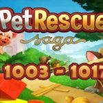Pet Rescue Saga Episode 69 (1003 - 1017)